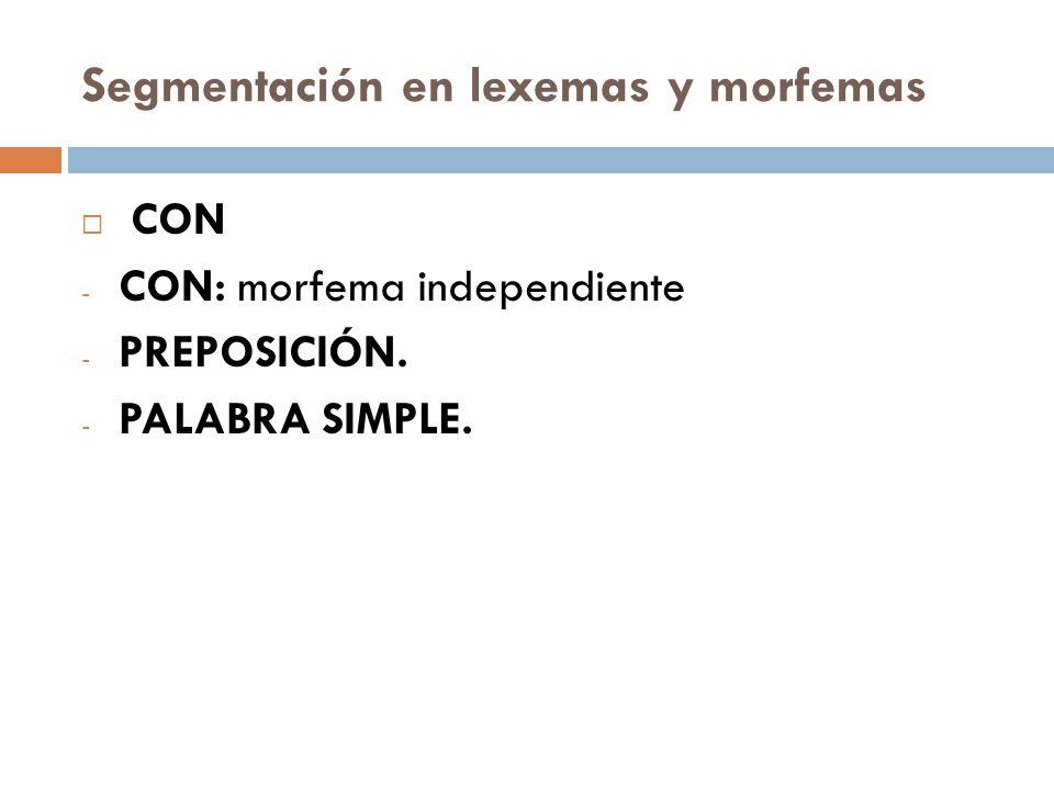 Segmentación en lexemas y morfemas CON - CON: morfema independiente - PREPOSICIÓN. - PALABRA SIMPLE.