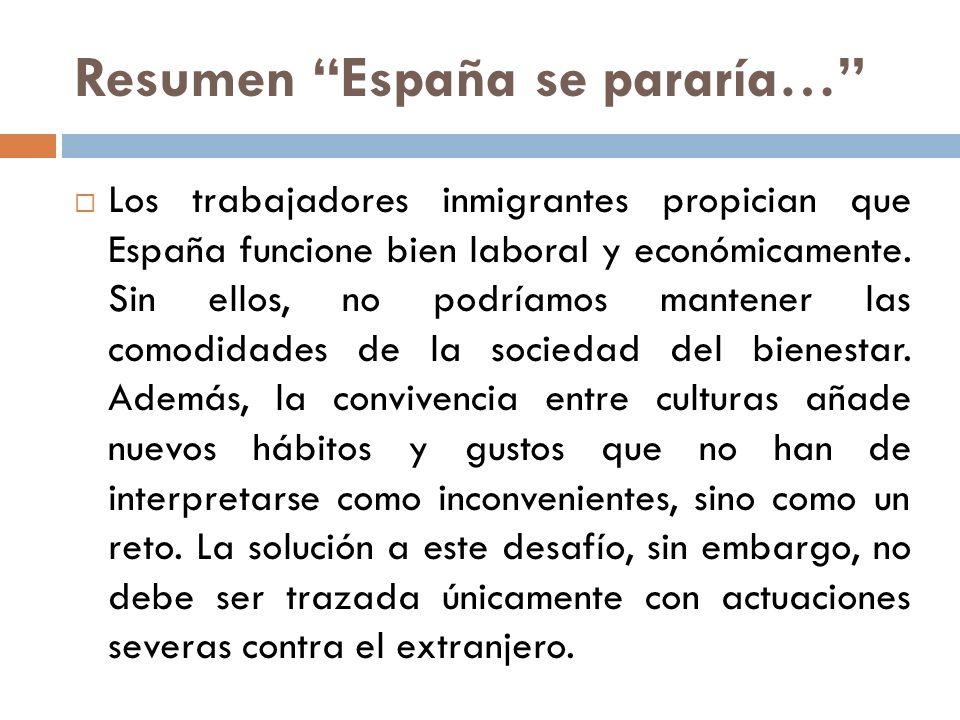 Resumen España se pararía… Los trabajadores inmigrantes propician que España funcione bien laboral y económicamente. Sin ellos, no podríamos mantener