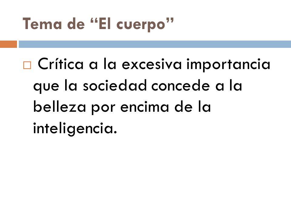 Tema de El cuerpo Crítica a la excesiva importancia que la sociedad concede a la belleza por encima de la inteligencia.