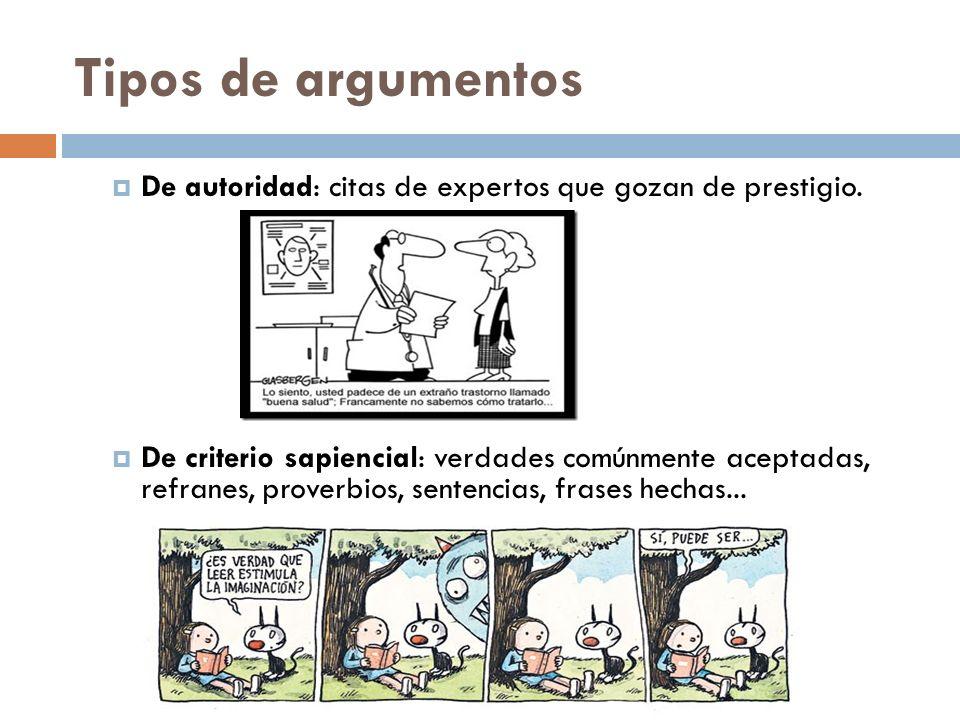 Tipos de argumentos De autoridad: citas de expertos que gozan de prestigio. De criterio sapiencial: verdades comúnmente aceptadas, refranes, proverbio