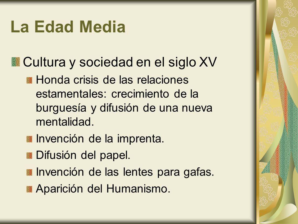 La Edad Media Cultura y sociedad en el siglo XV Honda crisis de las relaciones estamentales: crecimiento de la burguesía y difusión de una nueva mentalidad.