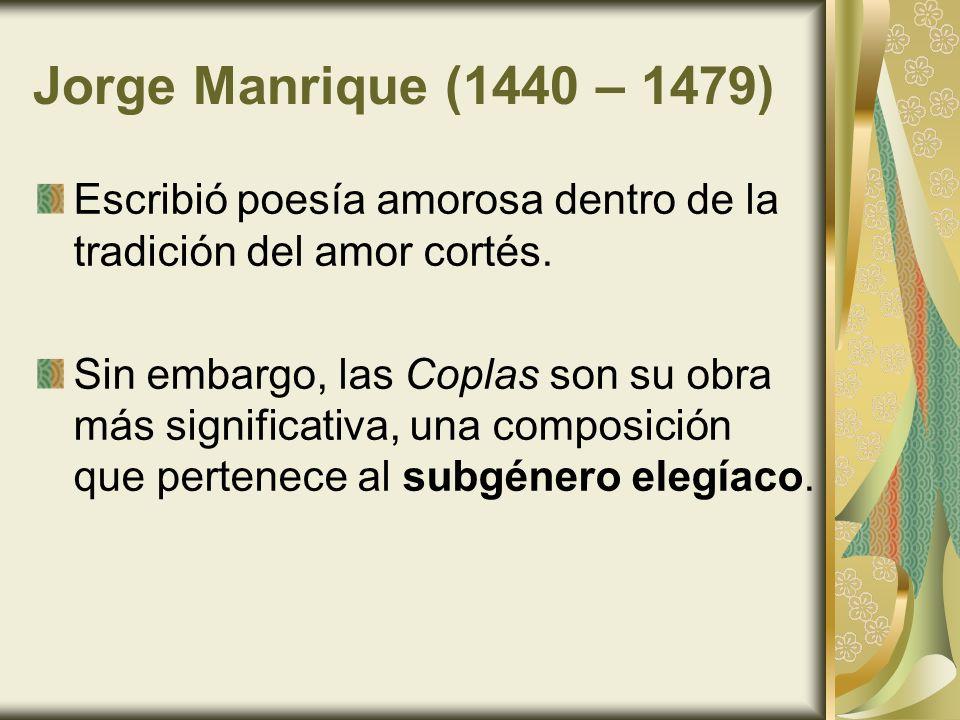 Jorge Manrique (1440 – 1479) Escribió poesía amorosa dentro de la tradición del amor cortés.