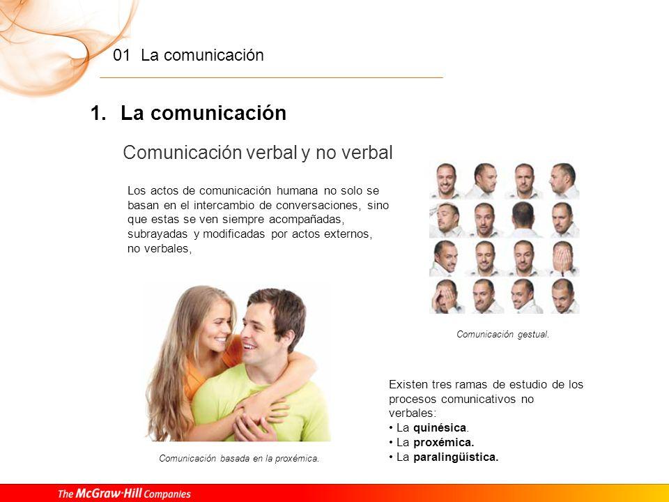 01 La comunicación 1. La comunicación Ruidos y redundancia En el proceso de la comunicación se pueden presentar elementos perturbadores que impiden o