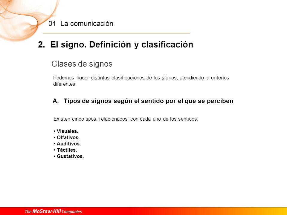 01 La comunicación 2. El signo. Definición y clasificación El signo se compone de dos elementos: significante y significado. El signo es un elemento q