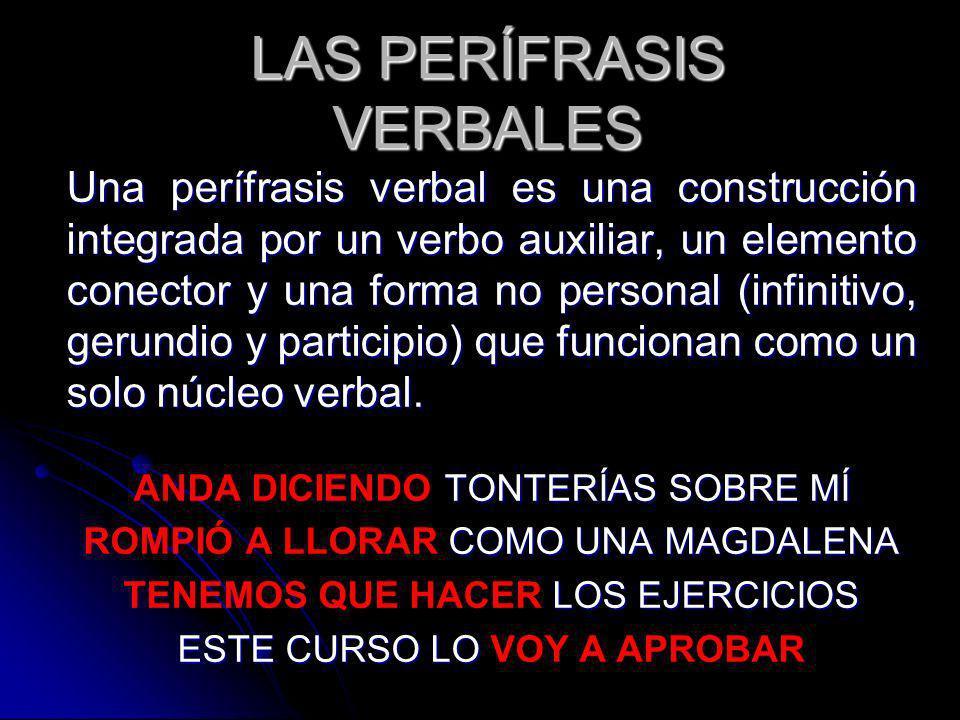 LAS PERÍFRASIS VERBALES Una perífrasis verbal es una construcción integrada por un verbo auxiliar, un elemento conector y una forma no personal (infin