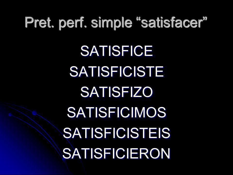 Pret. perf. simple satisfacer SATISFICESATISFICISTESATISFIZOSATISFICIMOSSATISFICISTEISSATISFICIERON