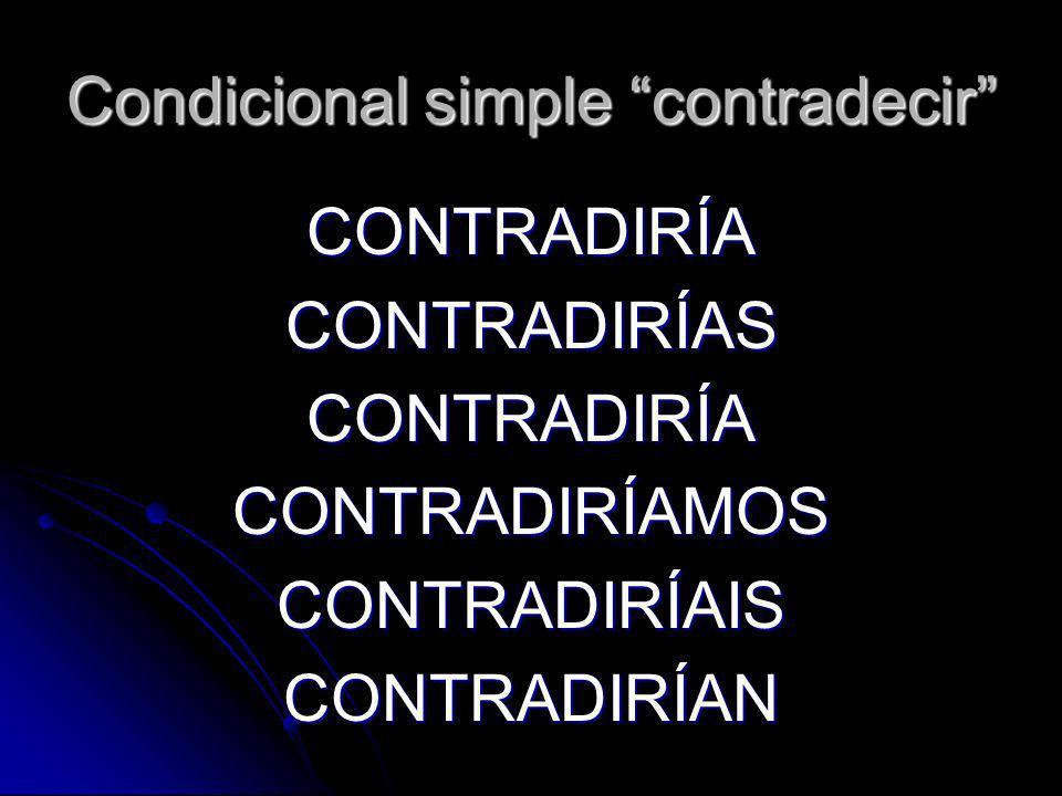 Condicional simple contradecir CONTRADIRÍACONTRADIRÍASCONTRADIRÍACONTRADIRÍAMOSCONTRADIRÍAISCONTRADIRÍAN