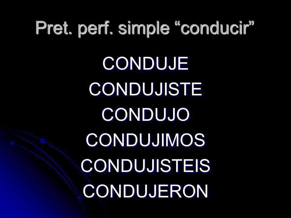 Pret. perf. simple conducir CONDUJECONDUJISTECONDUJOCONDUJIMOSCONDUJISTEISCONDUJERON