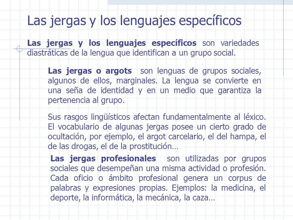 Las jergas y los lenguajes específicos Las jergas y los lenguajes específicos son variedades diastráticas de la lengua que identifican a un grupo soci