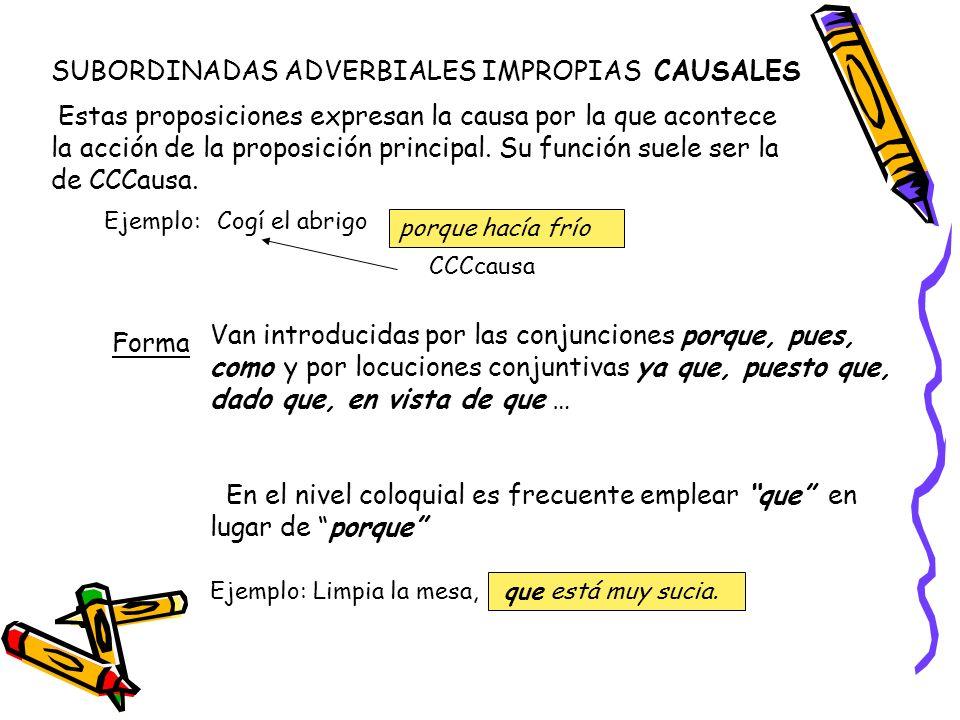 La proposición adverbial causal puede aparecer antepuesta a la principal o detrás de ella.