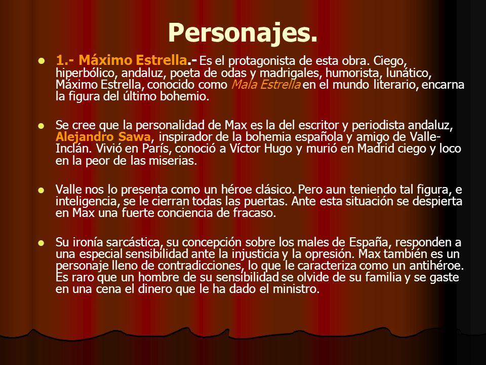 Personajes. 1.- Máximo Estrella.- Es el protagonista de esta obra. Ciego, hiperbólico, andaluz, poeta de odas y madrigales, humorista, lunático, Máxim