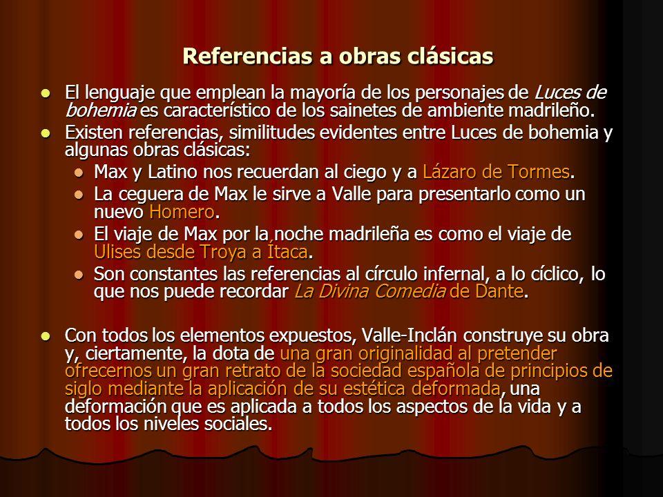 Referencias a obras clásicas Referencias a obras clásicas El lenguaje que emplean la mayoría de los personajes de Luces de bohemia es característico d
