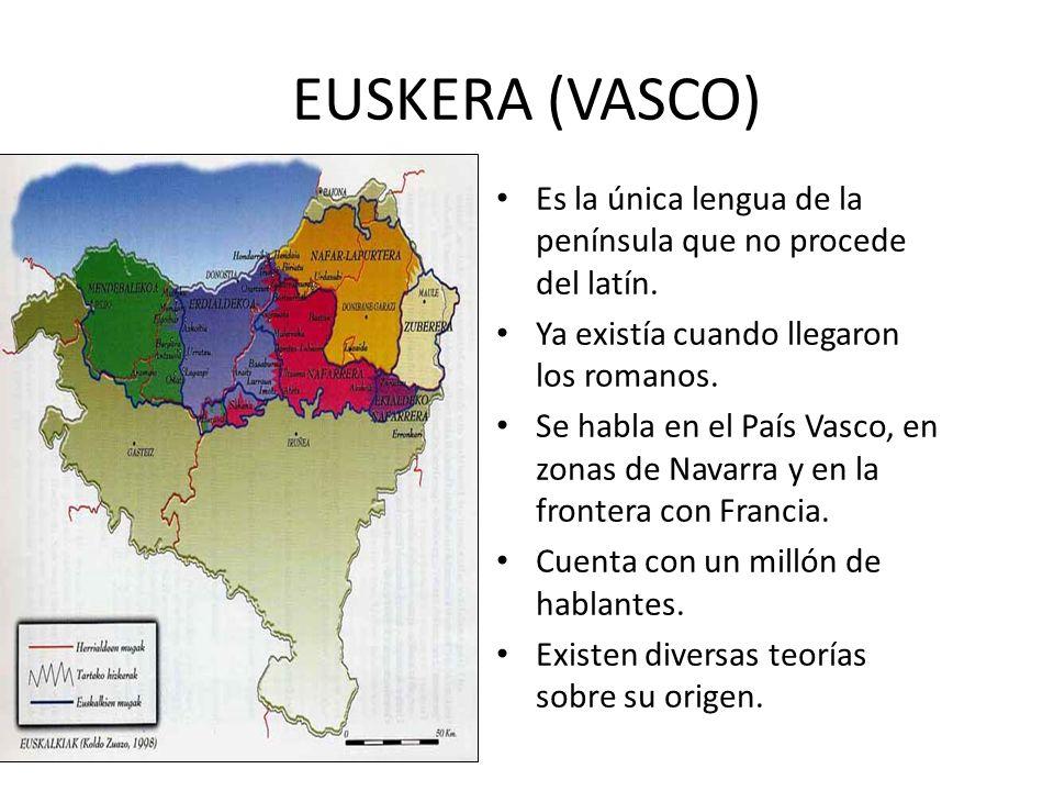 EUSKERA (VASCO) Es la única lengua de la península que no procede del latín. Ya existía cuando llegaron los romanos. Se habla en el País Vasco, en zon