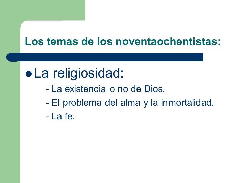 Los temas de los noventaochentistas: La religiosidad: - La existencia o no de Dios.