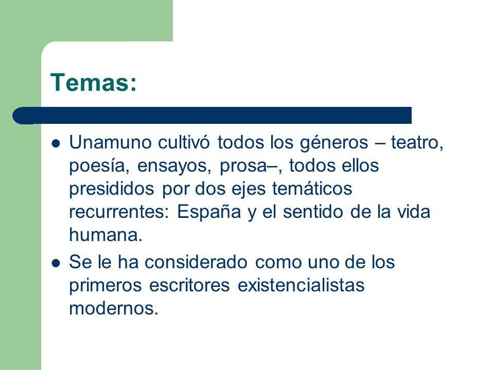 Temas: Unamuno cultivó todos los géneros – teatro, poesía, ensayos, prosa–, todos ellos presididos por dos ejes temáticos recurrentes: España y el sentido de la vida humana.