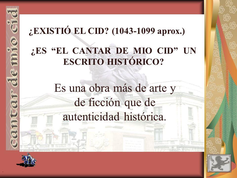 ¿EXISTIÓ EL CID.(1043-1099 aprox.) ¿ES EL CANTAR DE MIO CID UN ESCRITO HISTÓRICO.
