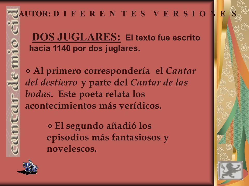 AUTOR: D I F E R E N T E S V E R S I O N E S DOS JUGLARES: El texto fue escrito hacia 1140 por dos juglares.