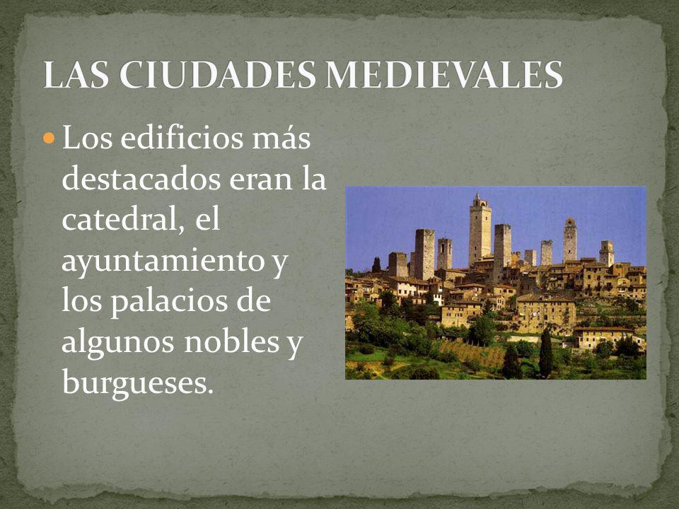 Los edificios más destacados eran la catedral, el ayuntamiento y los palacios de algunos nobles y burgueses.
