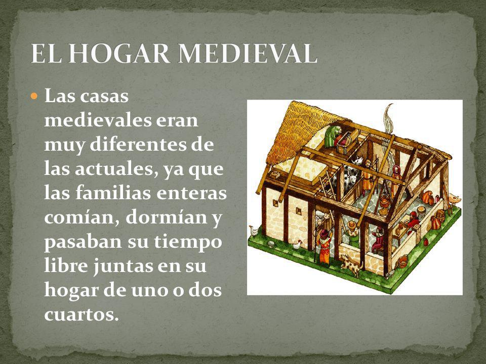 Las casas medievales eran muy diferentes de las actuales, ya que las familias enteras comían, dormían y pasaban su tiempo libre juntas en su hogar de