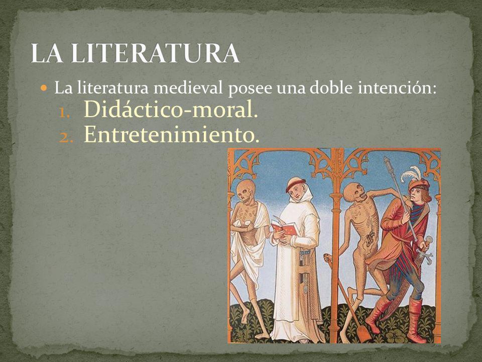 La literatura medieval posee una doble intención: 1. Didáctico-moral. 2. Entretenimiento.