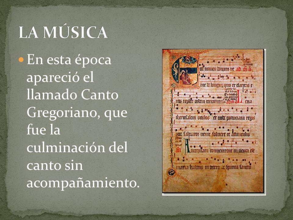 En esta época apareció el llamado Canto Gregoriano, que fue la culminación del canto sin acompañamiento.