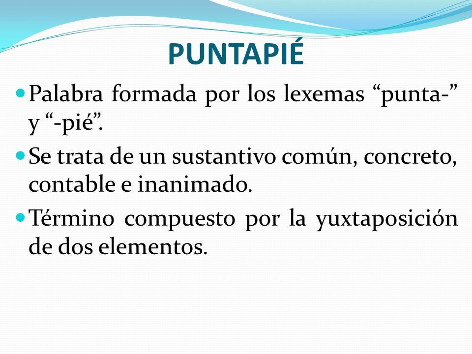 PUNTAPIÉ Palabra formada por los lexemas punta- y -pié. Se trata de un sustantivo común, concreto, contable e inanimado. Término compuesto por la yuxt