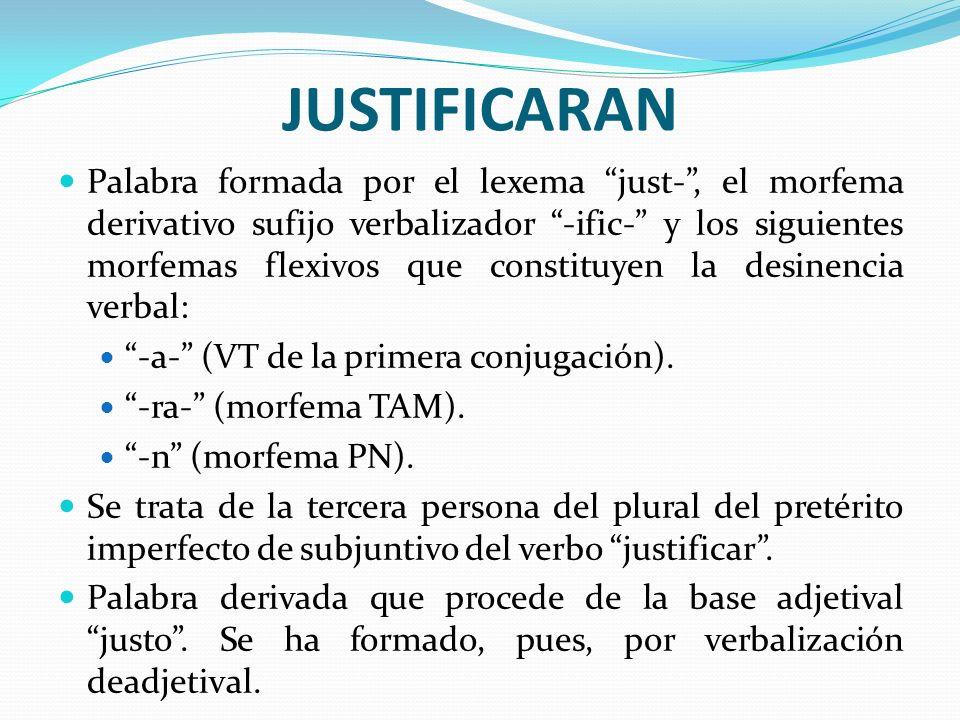 JUSTIFICARAN Palabra formada por el lexema just-, el morfema derivativo sufijo verbalizador -ific- y los siguientes morfemas flexivos que constituyen