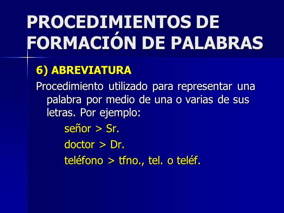 PROCEDIMIENTOS DE FORMACIÓN DE PALABRAS 6) ABREVIATURA Procedimiento utilizado para representar una palabra por medio de una o varias de sus letras. P