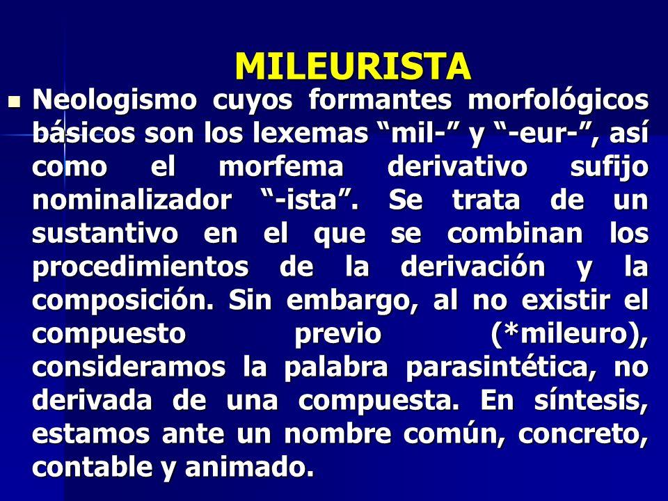 MILEURISTA Neologismo cuyos formantes morfológicos básicos son los lexemas mil- y -eur-, así como el morfema derivativo sufijo nominalizador -ista. Se