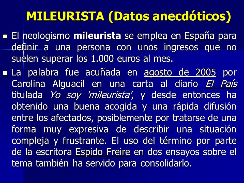 MILEURISTA (Datos anecdóticos) El neologismo mileurista se emplea en España para definir a una persona con unos ingresos que no suelen superar los 1.0