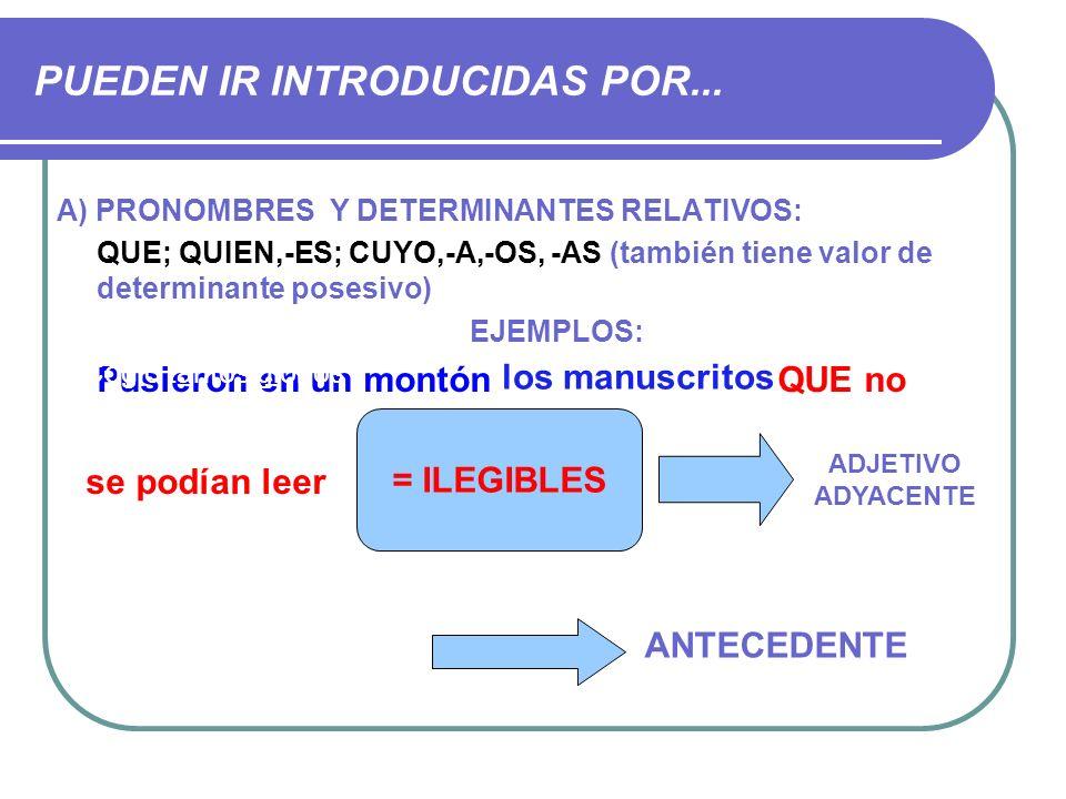 PUEDEN IR INTRODUCIDAS POR... A) PRONOMBRES Y DETERMINANTES RELATIVOS: QUE; QUIEN,-ES; CUYO,-A,-OS, -AS (también tiene valor de determinante posesivo)