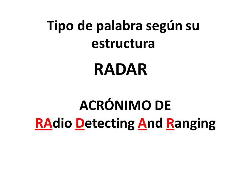 Tipo de palabra según su estructura RADAR ACRÓNIMO DE RAdio Detecting And Ranging