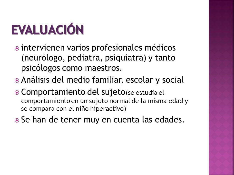 intervienen varios profesionales médicos (neurólogo, pediatra, psiquiatra) y tanto psicólogos como maestros. Análisis del medio familiar, escolar y so