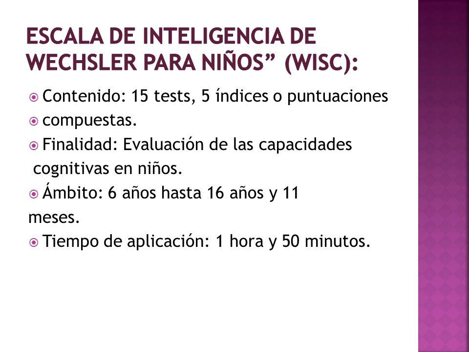 Contenido: 15 tests, 5 índices o puntuaciones compuestas. Finalidad: Evaluación de las capacidades cognitivas en niños. Ámbito: 6 años hasta 16 años y