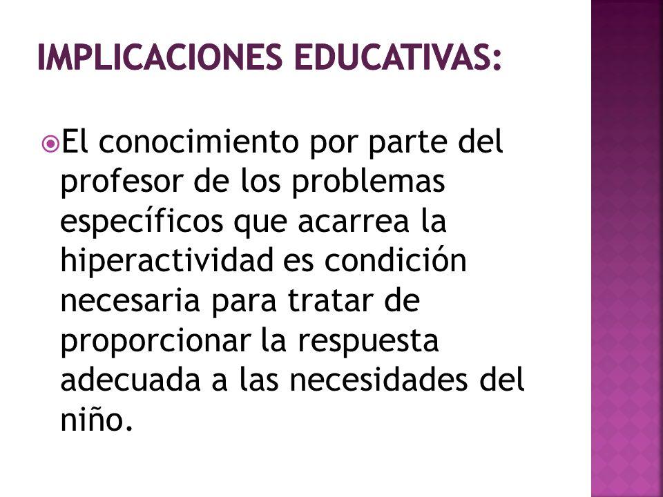 El conocimiento por parte del profesor de los problemas específicos que acarrea la hiperactividad es condición necesaria para tratar de proporcionar l