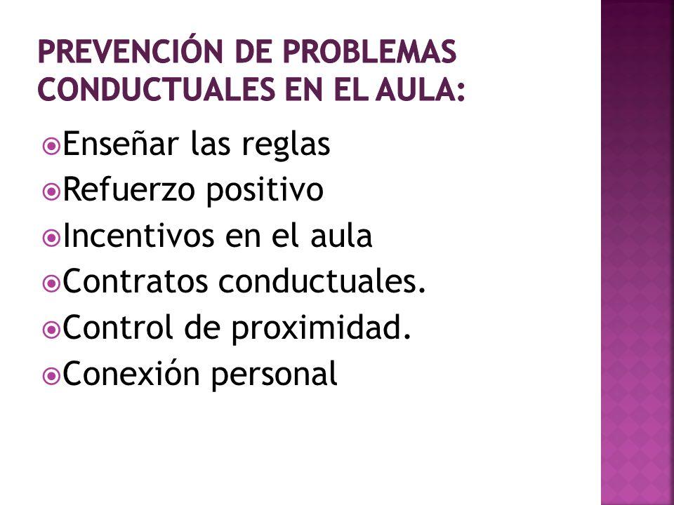 Enseñar las reglas Refuerzo positivo Incentivos en el aula Contratos conductuales. Control de proximidad. Conexión personal