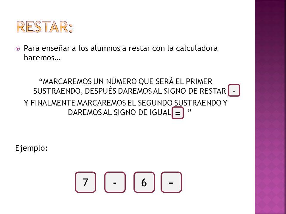 Para enseñar a los alumnos a multiplicar con la calculadora haremos… MARCAREMOS UN NÚMERO QUE SERÁ EL PRIMER MULTIPLICANDO, DESPUÉS DAREMOS AL SIGNO DE MULTIPLICAR Y FINALMENTE MARCAREMOS EL SEGUNDO MULTIPLICANDO Y DAREMOS AL SIGNO DE IGUAL Ejemplo: 5X8=40 X =