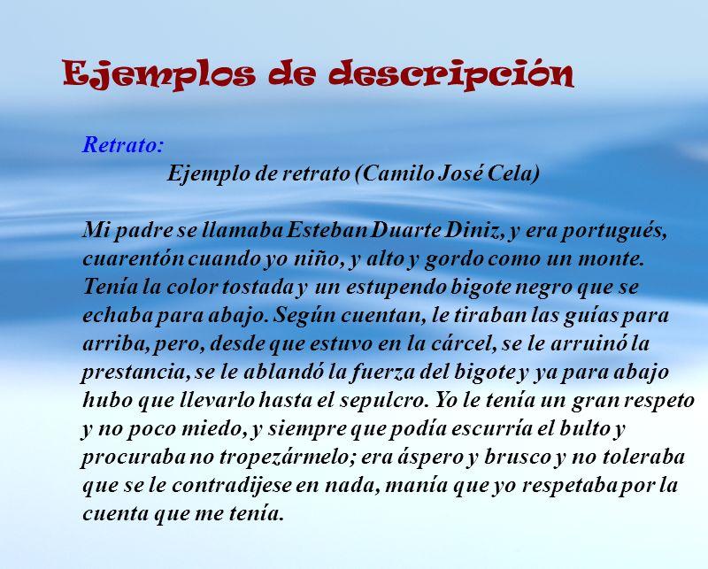 Ejemplos de descripción Retrato: Ejemplo de retrato (Camilo José Cela) Mi padre se llamaba Esteban Duarte Diniz, y era portugués, cuarentón cuando yo