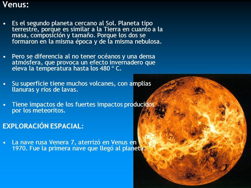 Venus: Es el segundo planeta cercano al Sol. Planeta tipo terrestre, porque es similar a la Tierra en cuanto a la masa, composición y tamaño. Porque l
