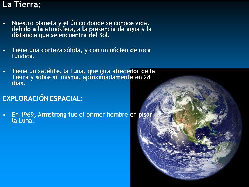 La Tierra: Nuestro planeta y el único donde se conoce vida, debido a la atmósfera, a la presencia de agua y la distancia que se encuentra del Sol. Tie