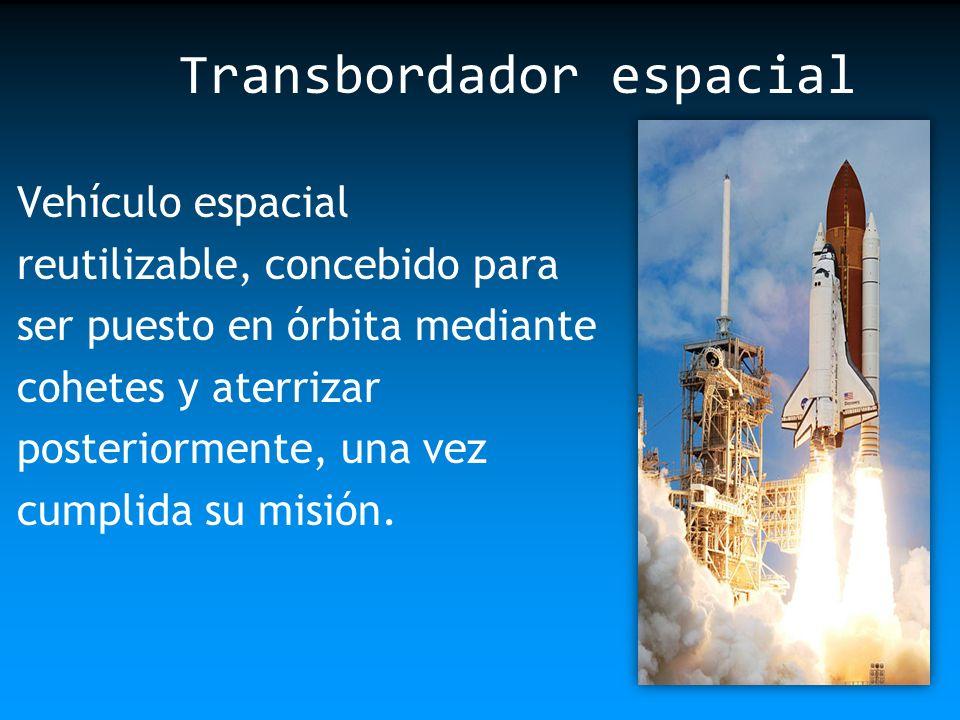 Vehículo espacial reutilizable, concebido para ser puesto en órbita mediante cohetes y aterrizar posteriormente, una vez cumplida su misión. Transbord
