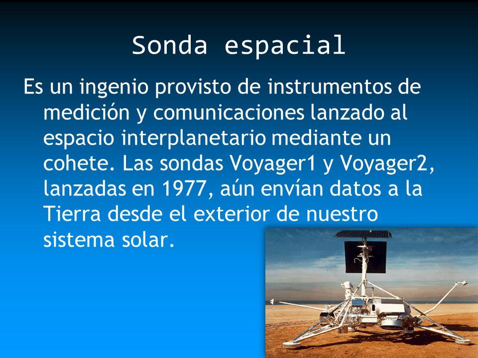 Sonda espacial Es un ingenio provisto de instrumentos de medición y comunicaciones lanzado al espacio interplanetario mediante un cohete. Las sondas V