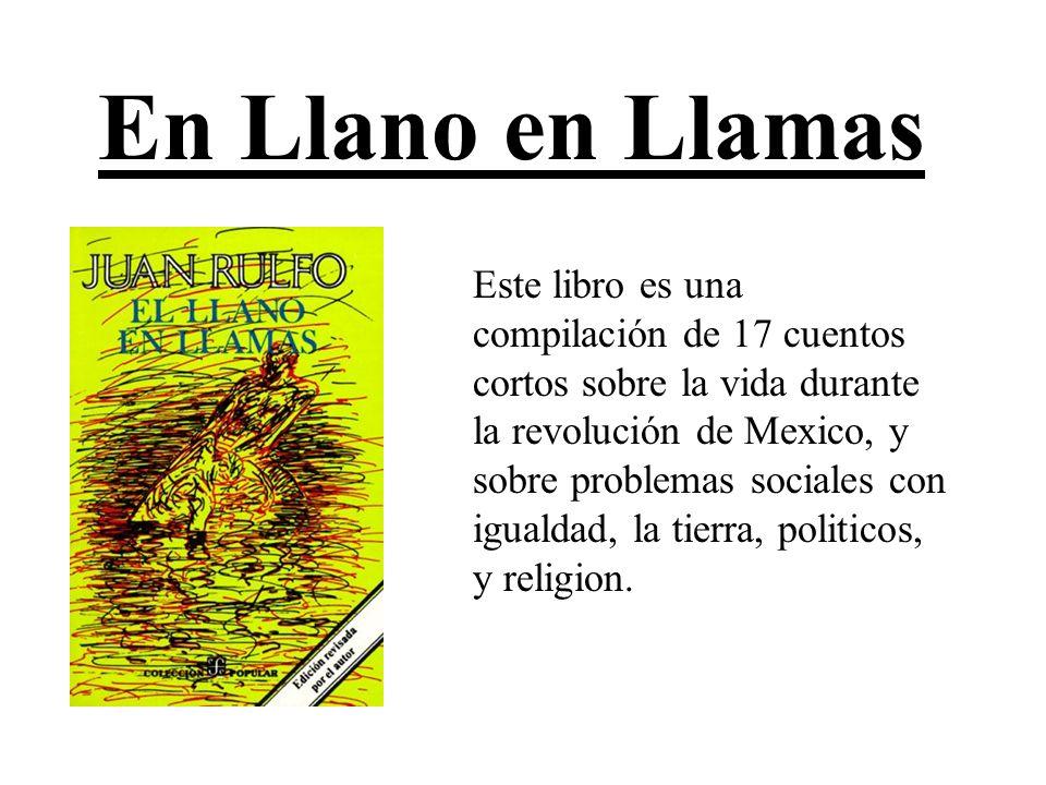 En Llano en Llamas Este libro es una compilación de 17 cuentos cortos sobre la vida durante la revolución de Mexico, y sobre problemas sociales con ig