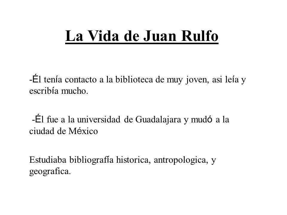 - É l ten í a contacto a la biblioteca de muy joven, asi le í a y escrib í a mucho. - É l fue a la universidad de Guadalajara y mud ó a la ciudad de M