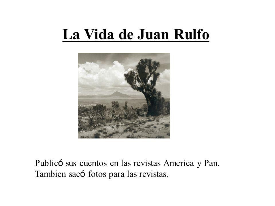 Public ó sus cuentos en las revistas America y Pan. Tambien sac ó fotos para las revistas. La Vida de Juan Rulfo
