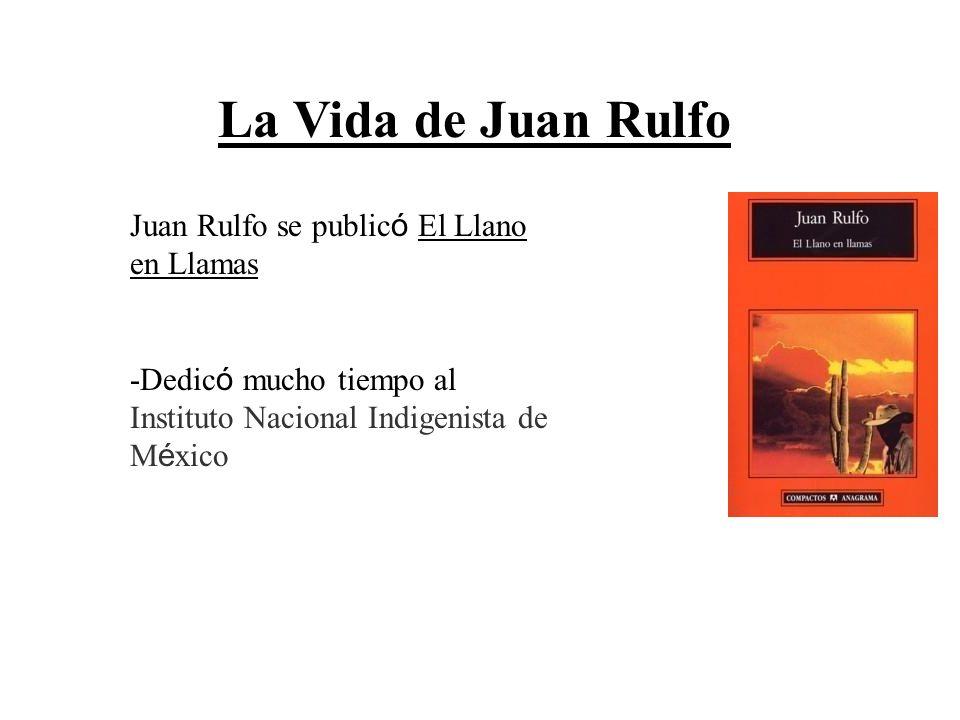 Juan Rulfo se public ó El Llano en Llamas -Dedic ó mucho tiempo al Instituto Nacional Indigenista de M é xico La Vida de Juan Rulfo