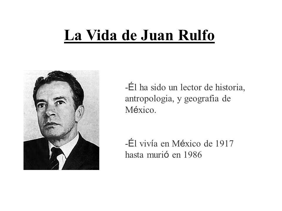 - É l ha sido un lector de historia, antropologia, y geografia de M é xico. - É l viv í a en M é xico de 1917 hasta muri ó en 1986 La Vida de Juan Rul