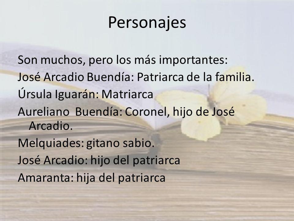 Personajes Son muchos, pero los más importantes: José Arcadio Buendía: Patriarca de la familia. Úrsula Iguarán: Matriarca Aureliano Buendía: Coronel,