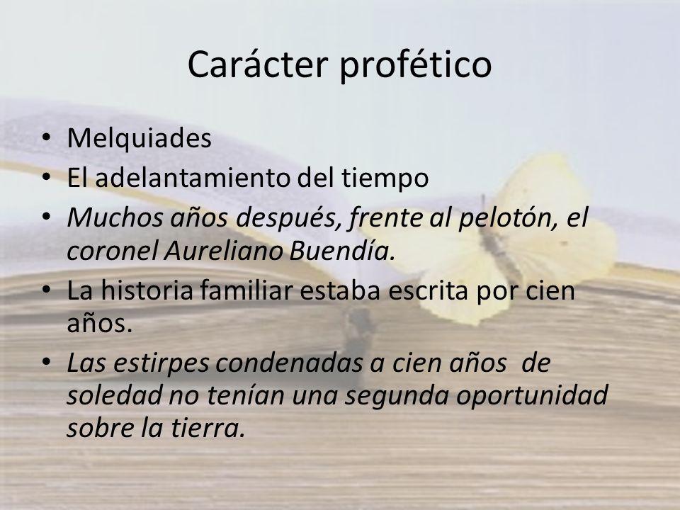 Carácter profético Melquiades El adelantamiento del tiempo Muchos años después, frente al pelotón, el coronel Aureliano Buendía. La historia familiar