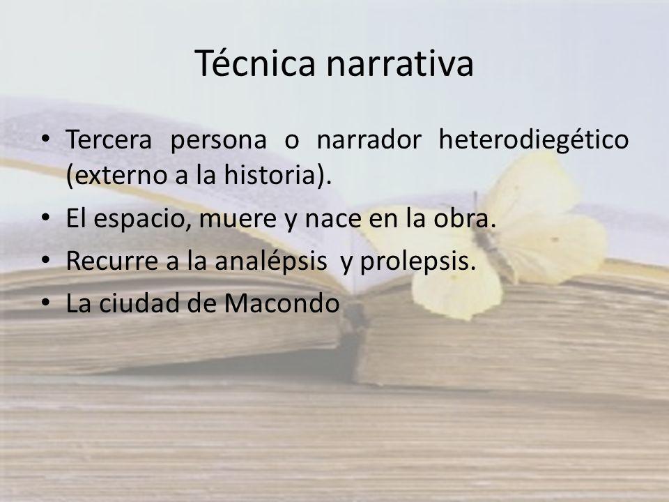 Técnica narrativa Tercera persona o narrador heterodiegético (externo a la historia). El espacio, muere y nace en la obra. Recurre a la analépsis y pr
